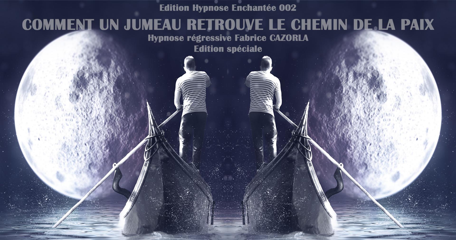 Edition Hypnose Enchantée 002 – Comment un jumeau retrouve le chemin de la paix - Hypnose régressive Fabrice CAZORLA – Edition spéciale