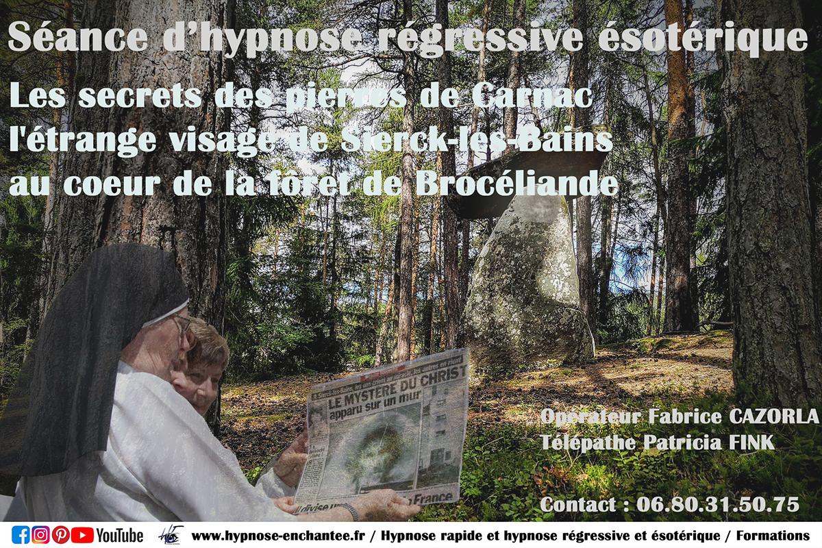 Les secrets des pierres de Carnac, l'étrange visage de Sierck-les-Bains au cœur de la forêt de Brocéliande - Hypnose régressive Fabrice CAZORLA - Édition 006