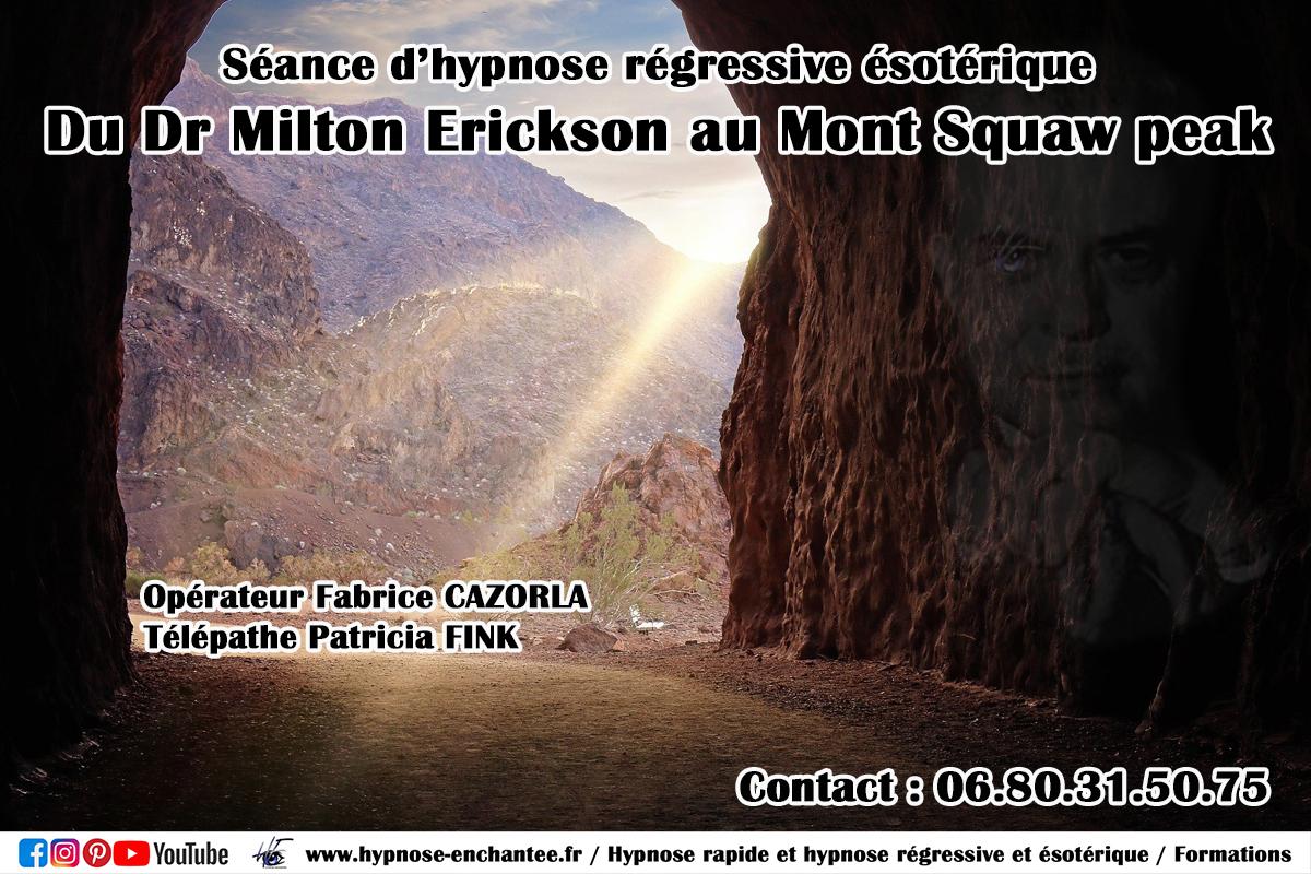 Du Dr Milton Hyland Erickson au Mont Squaw Peak - 2eme Partie. Hypnose régressive ésotérique Fabrice CAZORLA